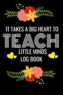 It Takes Big Heart to Teach Little Minds Log Book