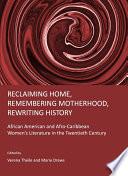 Reclaiming Home  Remembering Motherhood  Rewriting History