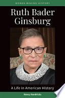 Ruth Bader Ginsburg: A Life in American History