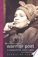 """Warrior Poet: A Biography of Audre Lorde"" by Alexis De Veaux"