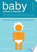 """The Baby Owner's Manual: Operating Instructions, Trouble-shooting Tips, and Advice on First-year Maintenance"" by Louis Borgenicht, Joe Borgenicht"