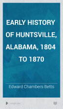 Early History of Huntsville, Alabama, 1804 to 1870