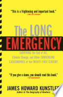 """The Long Emergency: Surviving the End of Oil, Climate Change, and Other Converging Catastrophes of the Twenty-First Century"" by James Howard Kunstler"