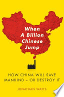 """""""When A Billion Chinese Jump: How China Will Save Mankind Or Destroy It"""" by Jonathan S. Watts"""