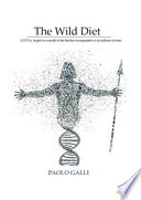 The Wild Diet. A D.N.A. Forged on a Model of Life that Has Accompanied Us for Millions of Years