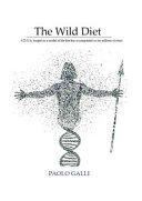 The Wild Diet  A D N A  Forged on a Model of Life that Has Accompanied Us for Millions of Years Book PDF