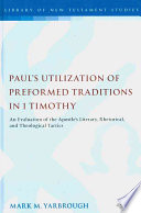 Paul S Utilization Of Preformed Traditions In 1 Timothy