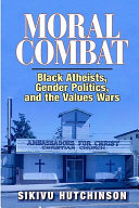 Moral combat : Black atheists, gender politics, and the values wars