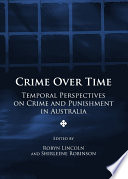 Crime Over Time  : Temporal Perspectives on Crime and Punishment in Australia