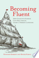 """""""Becoming Fluent: How Cognitive Science Can Help Adults Learn a Foreign Language"""" by Richard Roberts, Roger Kreuz"""