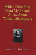 With a Little Help From My Friends A Play About William Shakespeare