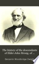 The History of the Descendants of Elder John Strong, of Northampton, Mass