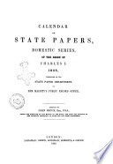 Calendar of State Papers Domestic Series of the Reign of Charles 1  Preserved in the State Paper Department of Her Majesty  s Public Record Office Edited by John Bruce