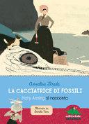 CACCIATRICE DI FOSSILI. MARY ANNING SI RACCONTA (LA) di STRADA ANNALISA