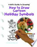 How to Draw Cartoon Holiday Symbols by Curt Visca,Kelley Visca PDF