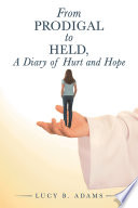 From Prodigal to Held  a Diary of Hurt and Hope