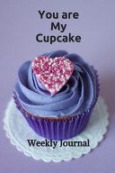 You Are My Cupcake Weekly Journal Book PDF