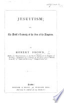 Jesuitism  or  the Devil s travesty of the Son of the kingdom