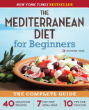 The Mediterranean Diet for Beginners  The Complete Guide   40 Delicious Recipes  7 Day Diet Meal Plan  and 10 Tips for Success