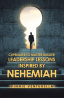 Cupbearer to Master Builder  Leadership Lessons Inspired by Nehemiah