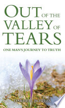 Out Of The Valley Of Tears One Man S Journey To Truth