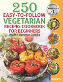 250 Easy to Follow Vegetarian Recipes Cookbook for Beginners