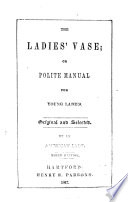 The Ladies  Vase  Or  Polite Manual for Young Ladies
