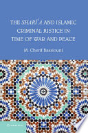 The Shari A And Islamic Criminal Justice In Time Of War And Peace