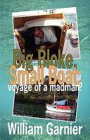 Big Bloke, Small Boat: Voyage of a Madman?