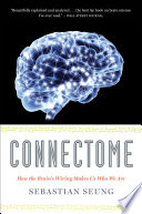 """""""Connectome: How the Brain's Wiring Makes Us Who We Are"""" by Sebastian Seung"""