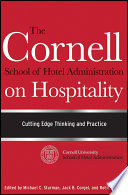 """""""The Cornell School of Hotel Administration on Hospitality: Cutting Edge Thinking and Practice"""" by Michael C. Sturman, Jack B. Corgel, Rohit Verma"""