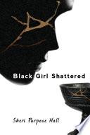 Black Girl Shattered