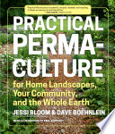 """Practical Permaculture: for Home Landscapes, Your Community, and the Whole Earth"" by Jessi Bloom, Dave Boehnlein, Paul Kearsley"