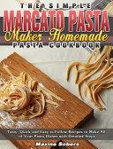 The Simple Marcato Pasta Maker Homemade Pasta Cookbook Book