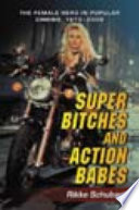 """""""Super Bitches and Action Babes: The Female Hero in Popular Cinema, 1970-2006"""" by Rikke Schubart"""