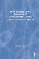 BodyDreaming in the Treatment of Developmental Trauma
