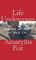 link to Life undercover : coming of age in the CIA in the TCC library catalog