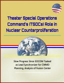 Theater Special Operations Command s  Tsocs  Role in Nuclear Counterproliferation   Slow Progress Since Socom Tasked as Lead Synchronizer for Cwmd Planning  Analysis of Fusion Center