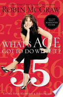 """What's Age Got to Do with It?: Living Your Healthiest and Happiest Life"" by Robin McGraw"
