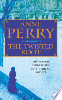 The Twisted Root (William Monk Mystery, Book 10)