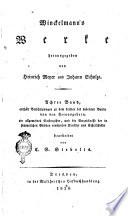 Winckelmann's Werke herausgegeben von C. L. Fernow, [poi] von Heinrich Meyer und Johann Schulze. Erster [-Achter] Band