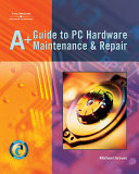 A+ Guide to PC Hardware Maintenance and Repair