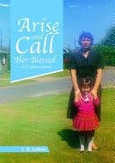 Arise and Call Her Blessed  A Daughter s Memoir