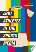 """LGBT Athletes in the Sports Media"" by Rory Magrath"