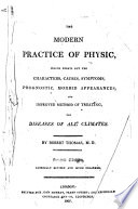 The Modern Practice of Physic  which Points Out the Characters  Causes  Symptoms  Prognostics  Morbid Appearances  and Improved Method of Treating the Diseases of All Climates     Second Edition  Carefully Revised and Much Enlarged