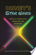 """Disney's Star Wars: Forces of Production, Promotion, and Reception"" by William Proctor, Richard McCulloch"