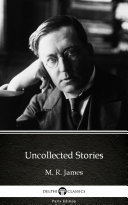 Uncollected Stories by M  R  James   Delphi Classics  Illustrated