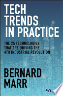 """Tech Trends in Practice: The 25 Technologies that are Driving the 4th Industrial Revolution"" by Bernard Marr"