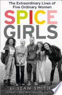Spice Girls  The Story of the World   s Greatest Girl Band