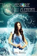 Il Regno Dell'Acqua (le Cronistorie Degli Elementi Vol. 5)